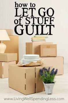 How to Let Go of Stuff Guilt | Declutter Without Feeling Guilty | Decluttering Ideas | Get Rid Of Clutter | Clutter Free | Home Management | Home Organization | De-Clutter Your House | Cleaning Ideas | Cleaning Tips