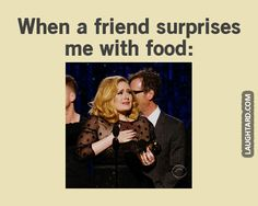 When a friend suprises me with food #lol #laughtard #lmao #funnypics #funnypictures #humor  #adele #food