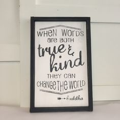 When Words Are Both True & Kind Sign (with frame) by BeyondWordsBoutique on Etsy https://www.etsy.com/listing/243505886/when-words-are-both-true-kind-sign-with