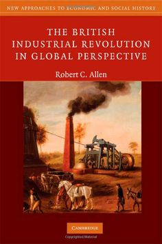 The British Industrial Revolution in Global Perspective (New Approaches to Economic and Social History):  Robert C. Allen: available via Cambridge Books Online