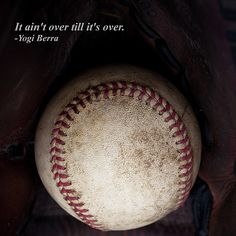 Yogi Berra quote: It Ain't Over Till it's Over. - #Baseball #BaseballQuotes