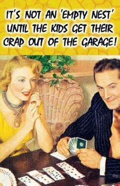 It's not an 'empty nest' until the kids get their CRAP out of the garage! Hah, my poor mom Empty Nest Quotes, Empty Nest Syndrome, Retro Humor, Family Love, True Stories, Funny Quotes, Hilarious, Parenting, Humor