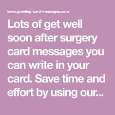 What to write in a get well soon after surgery card Get Well Card Messages, Get Well Cards, Sympathy Card Sayings, Get Well Soon Quotes, Surgery Quotes, Get Well Wishes, Words Of Comfort, After Surgery, Card Sentiments