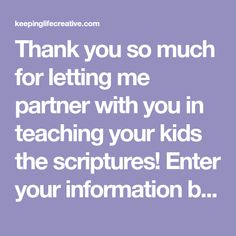 Thank you so much for letting me partner with you in teaching your kids the scriptures! Enter your information below to receive the links for the following FREE scripture story printables. 5 FUN Ways to Use Your Printables Print ont-shirt transfer paper, iron onto sheets of felt, and use on a flannel board. Print on cardstock, laminate, and place a magnet on the back and use on a magnetic surface.