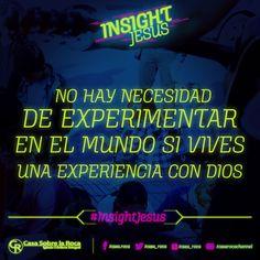 No hay necesidad de experimentar en el mundo si vives una experiencia con Dios. http://devocional.casaroca.org/jv/23jul #InsightJesus