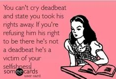 You can't cry deadbeat when YOU'RE keeping him out of his child's life due to your own selfishness. That makes YOU the deadbeat. You can't cry child support when you say you want to do it all alone. I think you just want to play victim! Baby Mama Drama, Baby Momma, Step Parenting, Parenting Quotes, Deadbeat Moms, Cant Cry, Fathers Rights, Crazy Ex, Truth Hurts