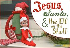 Jesus, Santa, and the Elf on the Shelf #christmas #elfontheshelf #holidays