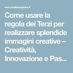 Come usare la regola dei Terzi per realizzare splendide immagini creative – Creatività, Innovazione e Passione per il Bello