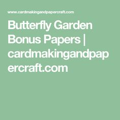 Butterfly Garden Bonus Papers | cardmakingandpapercraft.com