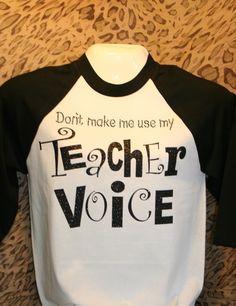 Cute Teacher Tshirt! Don't Make Me Use My Teacher Voice, $27.00