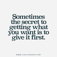 Sometimes-the-secret-to-getting-what-you-want-is-to-give-it-first