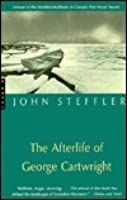 The Afterlife of George Cartwright by John Steffler - Review Diary Entry, World Pictures, First Novel, The Real World, Men Looks, Book Review, Real Life, Fiction, The Past