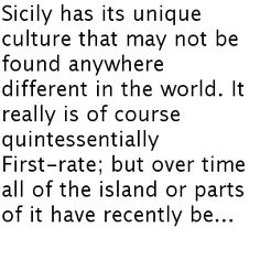 Sicily has its unique culture that may not be found anywhere different in the world. It really is of course quintessentially First-rate; but over time all of the island or parts of it have recently be...
