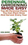 Free Kindle Book -   Perennial Gardening Made Easy: Top 20 Perennial Plants You Can Plant Once And Harvest Every Year Check more at http://www.free-kindle-books-4u.com/crafts-hobbies-homefree-perennial-gardening-made-easy-top-20-perennial-plants-you-can-plant-once-and-harvest-every-year/