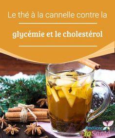 Le thé à la cannelle contre la glycémie et le cholestérol Connaissez-vous tous les bienfaits de la cannelle ? Le thé à la cannelle peut vous aider à réduire votre glycémie et votre cholestérol de manière naturelle.