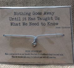 Quotation from Pema Chodron, wish bracelet from Mums Jewellery Shed (Facebook).