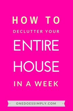 How to declutter your entire house in a week. A step-by-step guide to get your house way cleaner and simpler in 7 days. #declutter #minimalism #simplicity