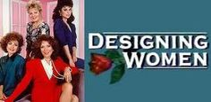 """Designing Women"" (1986-93) depicted four women who ran their own interior design business. It was a clever comedy and all of the women went on to do other roles in movies and stage and television."