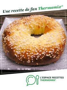Gâteau des rois Kings cake by Decoslaetitia. A fan recipe to find in the Breads & Viennoiseries category on www.espace-recett …, from Thermomix®. Mexican Dessert Recipes, Quick Dessert Recipes, Quick Easy Desserts, Quick Easy Dinner, Desserts For A Crowd, Fancy Desserts, Pureed Food Recipes, Chef Recipes, Baking Recipes