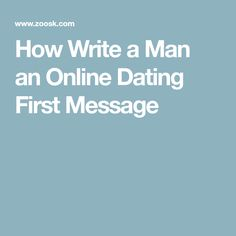How to write a good first message online dating
