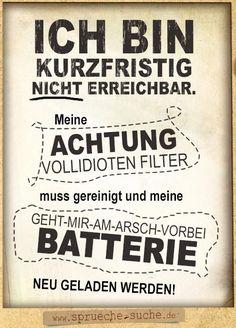 Ich bin kurzfristig nicht erreichbar. Meine Achtung Vollidioten Filter muss gereinigt und meine geht-mir-am-Arsch-vorbei Batterie neu geladen werden.
