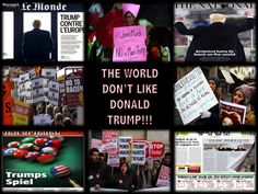 THE WORLD DON'T LIKE DONALD TRUMP!!!