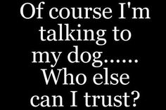 Bulldog Quotes - Funny Dog Quotes - Na klar spreche ich mit meinem Hund! The post Bulldog Quotes appeared first on Gag Dad. All Dogs, I Love Dogs, Puppy Love, Best Dogs, Cute Dogs, Dogs 101, Happy Puppy, Doberman Pinscher, Bulldog Quotes