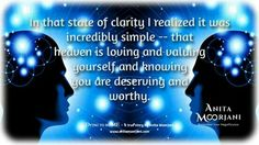Anita Moorjani. Heaven is loving and valuing yourself and knowing you are deserving and worthy.