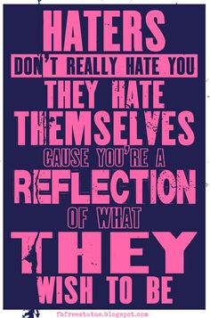 Haters don't really hate you, they hate themselves; cause you're a reflection of what they wish to be. {Haters and Nay-Sayers} Quotes About Haters, Quotes About Strength In Hard Times, Uplifting Quotes, Meaningful Quotes, Positive Quotes, Best Quotes, Life Quotes, Sad Quotes, Jealousy Quotes