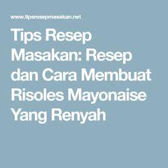Tips Resep Masakan: Resep dan Cara Membuat Risoles Mayonaise Yang Renyah