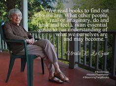 A great quote by Ursula K. Le Guin --- did a presentation about her in college, amazing author and wonderful lady!