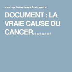 DOCUMENT : LA VRAIE CAUSE DU CANCER...........