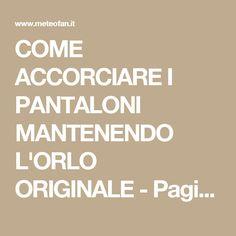 COME ACCORCIARE I PANTALONI MANTENENDO L'ORLO ORIGINALE - Pagina 3 di 3 - Meteofan