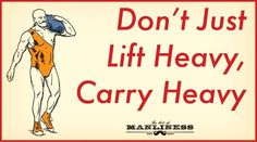 Don't Just Lift Heavy, Carry Heavy | The Art of Manliness