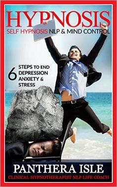 Hypnosis: Self Hypnosis, NLP & Mind Control 6 Steps To End Depression, Anxiety & Stress (Hypnosis, Mind Control, NLP, Self Hypnosis, Hypnosis Techniques, ... Hypnotism, Self Hypnosis For Beginners) - Kindle edition by Panthera Isle. Health, Fitness & Dieting Kindle eBooks @ Amazon.com.