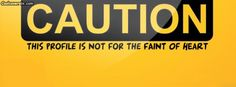 Funny caution timeline cover. This profile is not for the faint of heart. upload this funny timeline cover to your social profile like Facebook, Google  plus and tweeter and make your friends smile.