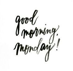 Good morning, monday!