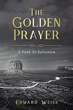 The Golden Prayer: A Path To Salvation, http://www.amazon.com/gp/product/B07764NJ54/ref=cm_sw_r_pi_eb_YjfaAbAW85V6A