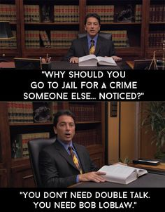 "Bob Loblaw's excellent television commercial. | 25 ""Arrested Development"" Quotes We Will Never Be Able To Forget"