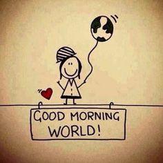 Good Morning World morning good morning morning quotes good morning quotes Morning Morning, Good Morning World, Good Morning Wishes, Good Morning Good Night, Good Morning Images, Good Morning Quotes, Good Day, Morning Board, Morning Pics