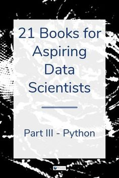 21 Must-Read Books for Aspiring Data Scientists