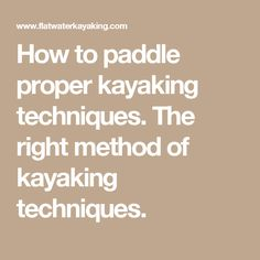 How to paddle proper kayaking techniques. The right method of kayaking techniques.