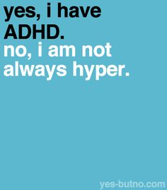 The characteristics for boys and girls are different; boys tend to be more hyper, but I know boys who have it too and aren't hyper at all. ADHD is one of the most stereotyped mental disorders in North America. ):