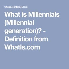 What is Millennials (Millennial generation)? - Definition from WhatIs.com