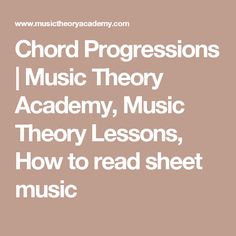 Chord Progressions   Music Theory Academy, Music Theory Lessons, How to read sheet music