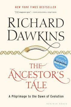 The Ancestor's Tale: A Pilgrimage to the Dawn of Evolution  by Richard Dawkins