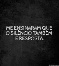 <p></p><p>Me ensinaram que o silêncio também é resposta.</p>