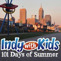 101 Days of Summer | 101 Things for Kids to do In Indy | Indy with Kids