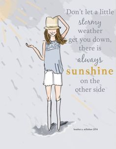 """Don't let a little stormy weather get you down, there is always sunshine on the other side."" A great encouraging note."