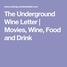 The Underground Wine Letter |  Movies, Wine, Food and Drink